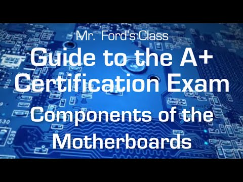 Components Of The Motherboards: Guide to the A+ Certification Exam (03:02)