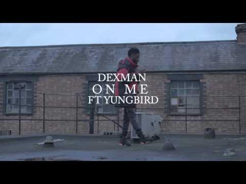 Dex Man FT Yung Bird - On Me [Kill Yo Self...