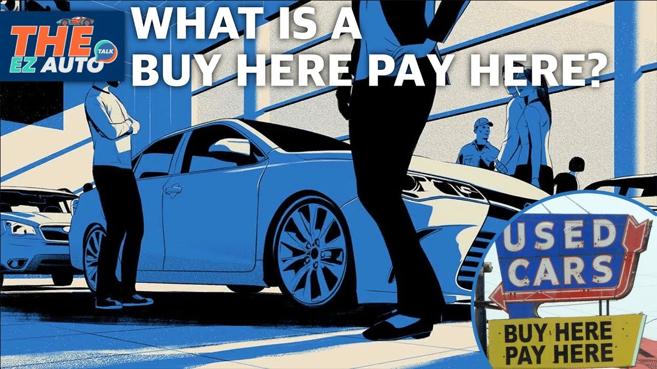Pay Here Buy Here >> What Is A Buy Here Pay Here Dealership The Ez Auto Talk Ep54