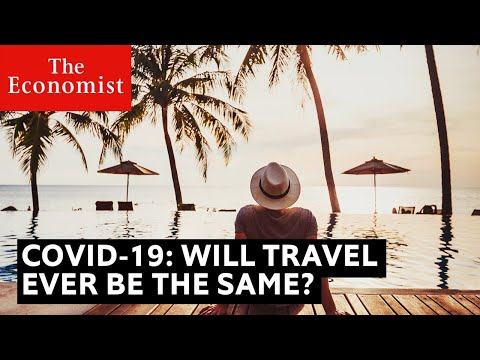Covid-19: why travel will never be the same | The Economist