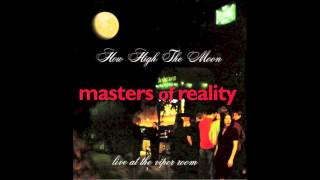 "Masters Of Reality ""How High The Moon"" ""The Blue Garden"" Live At The Viper Room"