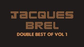Jacques Brel - Double Best Of Vol. 1 (Full Album / Album complet)