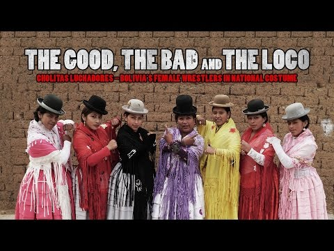 CUMBIA DE HOY - THE GOOD, THE BAD AND THE LOCO. CHOLITAS LUHADORES - BOLIVIA'S FEMALE WRESTLERS IN NATIONAL COSTUME