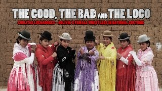 The Good, the Bad and the Loco. Cholitas Luhadores - bolivia's female wrestlers in national costume
