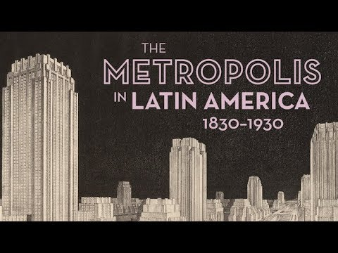 The Metropolis in Latin America, 1830-1930 at Americas Society