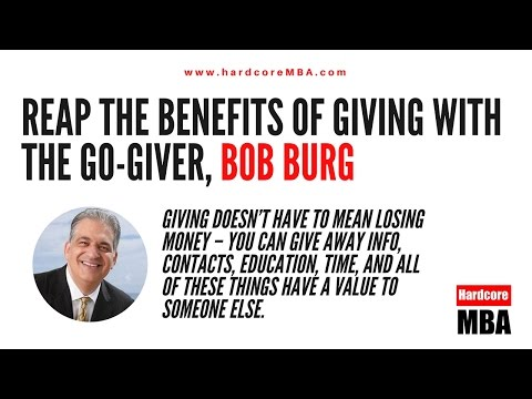 Reap the Benefits of Giving with The Go-Giver Bob Burg