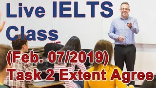 IELTS Live Class - Task 2 - to what extend to you agree/disagree?
