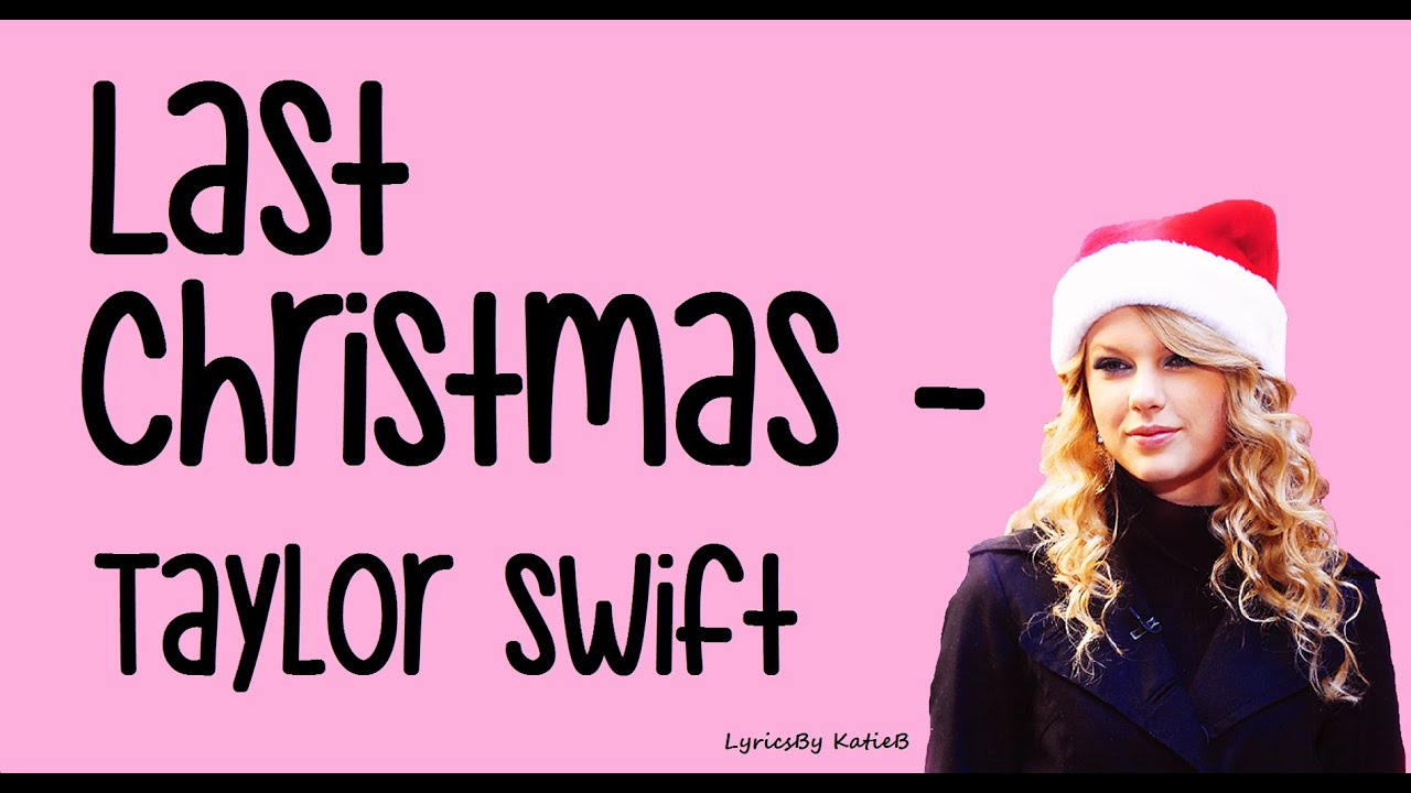 Last Christmas With Lyrics Taylor Swift Youtube