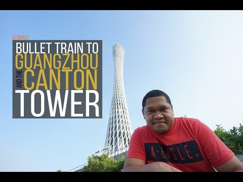 Bullet Train to Guangzhou & The Canton Tower