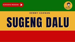 SUGENG DALU - Denny Caknan (Karaoke Reggae) By Daehan Musik