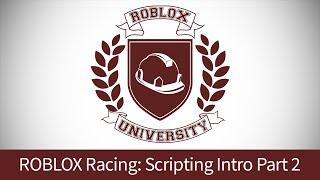 ROBLOX Racing 8: Scripting Intro, Pt. 2 (ROBLOX U Tutorial)