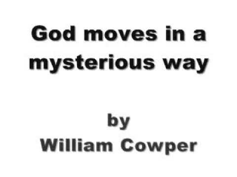 God moves in a mysterious way by William Cowper