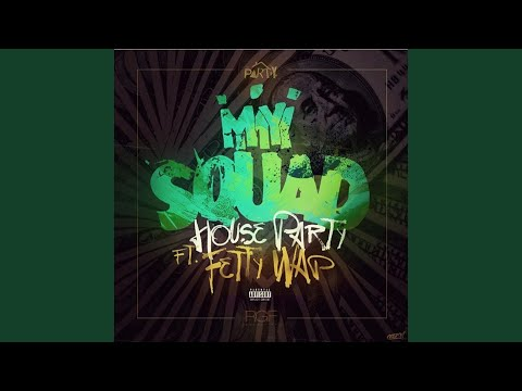 My Squad - House Party Feat  Fetty Wap & Produced By Peoples | Shazam