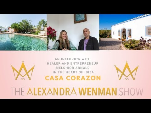 An interview with Healer and Entrepreneur Melchior Arnold in The Heart of Ibiza: Casa Corazon