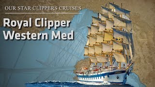 Our Star Clippers Cruises: Sailing the Western Med on Royal Clipper