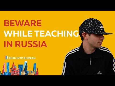 BEWARE while teaching in Russia - learn Russian study Russian language