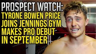 PROSPECT WATCH: TYRONE BOWEN PRICE JOINS JENNINGS GYM MAKES PRO DEBUT IN SEPTEMBER