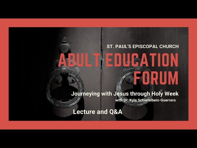 Adult Education Forum: Journeying with Jesus through Holy Week