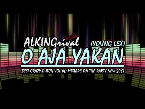 ALKINGrival M2000 - O AJA YAKAN ( Young Lex) BEST CRAZY DUTCH VOL (4) MIXTAPE ON THE PARTY NEW 2018
