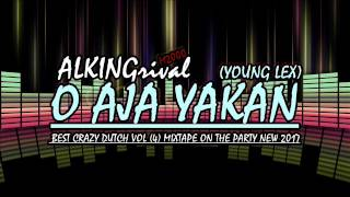 ALKINGrival M2000 - O AJA YAKAN ( Young Lex) BEST CRAZY DUTCH VOL (4) MIXTAPE ON THE PARTY NEW 2017