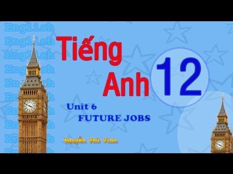 TIẾNG ANH LỚP 12 – UNIT 6 : FUTURE JOBS   ENGLISH 12