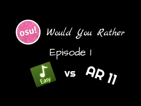 [osu!] Would You Rather (Episode 1) Easy vs AR 11