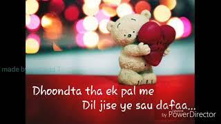 Whatapp status lyrics Dhoondta tha Ek pal me dil jise ye sau Dafaa..