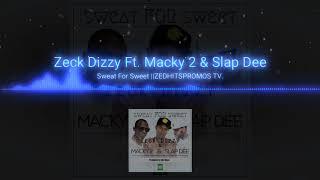 """Zeck Dizzy ft. Macky 2 &Slapdee- """"Sweat for Sweet"""" (prod.by Beast)"""