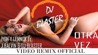 Otra Vez - Zion Y Lennox Ft J Balvin & Dj Blaster | Video Remix Official