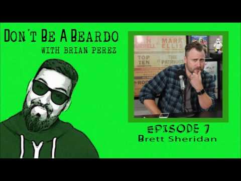 Don't Be A Beardo Ep #7: Brett Sheridan