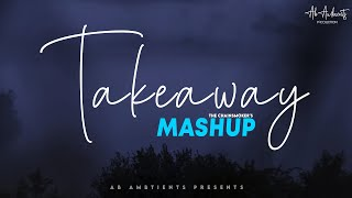 Takeaway Mashup 2021 | AB Ambients Chillout | Romantic - Love Mashup