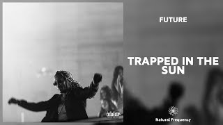 Future - Trapped In The Sun (432Hz)