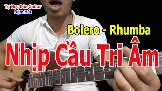 NHỊP CẦU TRI ÂM Guitar Bolero Đệm Hát Và Tỉa Nốt Solo Giai Điệu