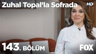 Zuhal Topal'la Sofrada 143. Bölüm