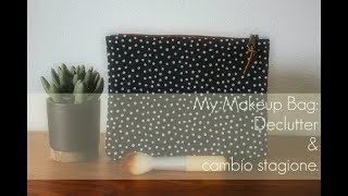 Makeup Bag : Declutter   Cambio stagione