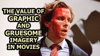The Value Of Graphic & Gruesome Imagery In Movies