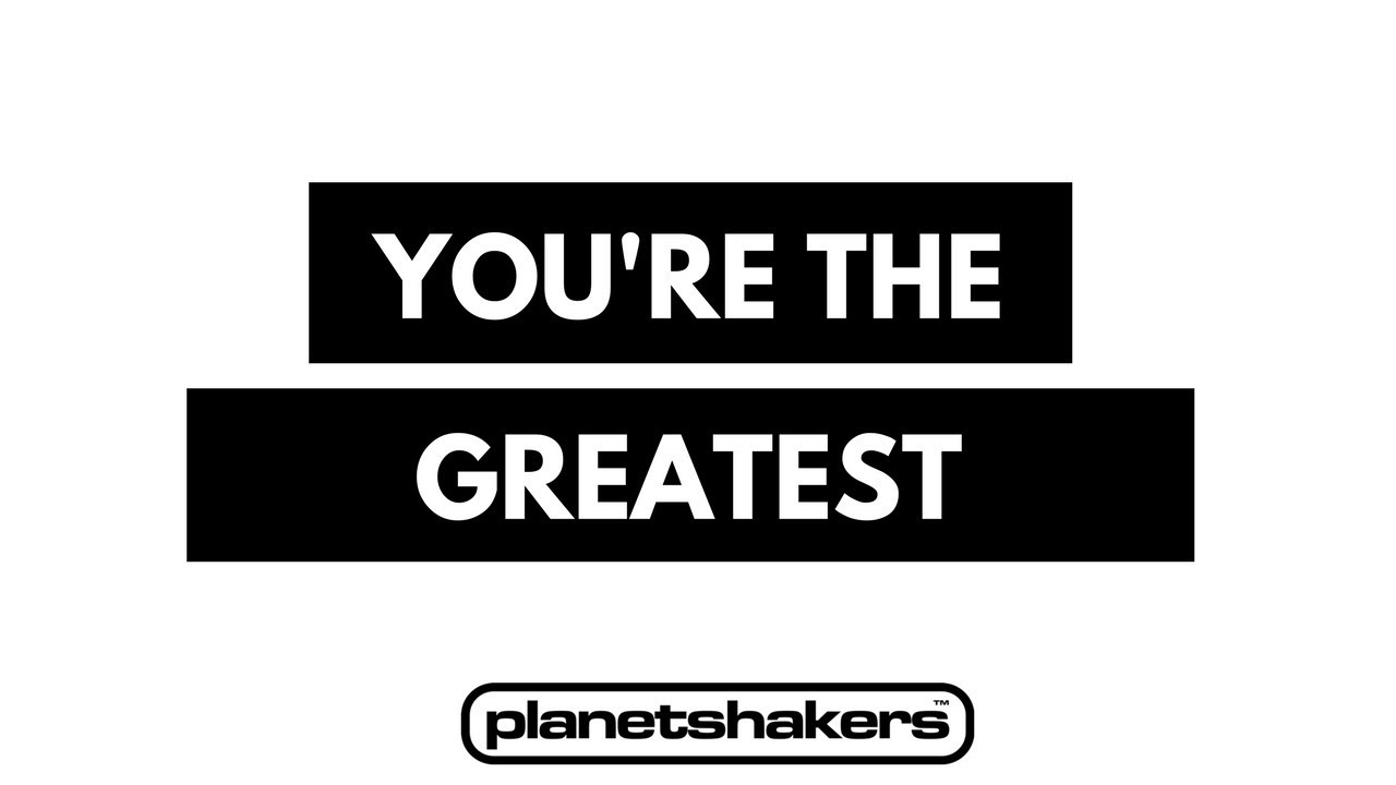 you-re-the-greatest-planetshakers-unofficial-zyyofficial