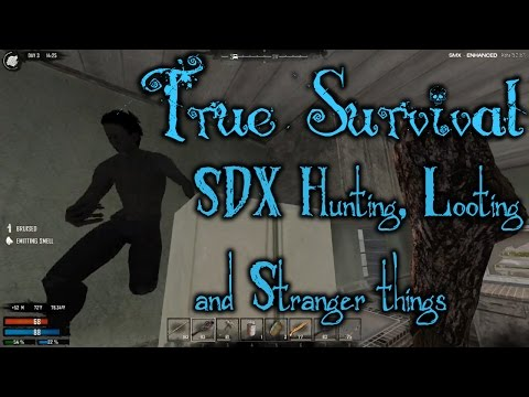 True Survival SDX |Hunting, Looting and Stranger Things | Episode 3 | 7 Days to Die Modded