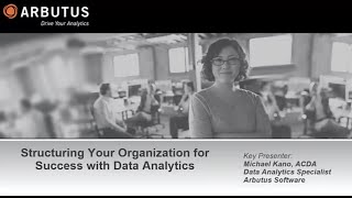 Arbutus Analytics Webinar: Structuring Your Organisation For Success With Data Analytics