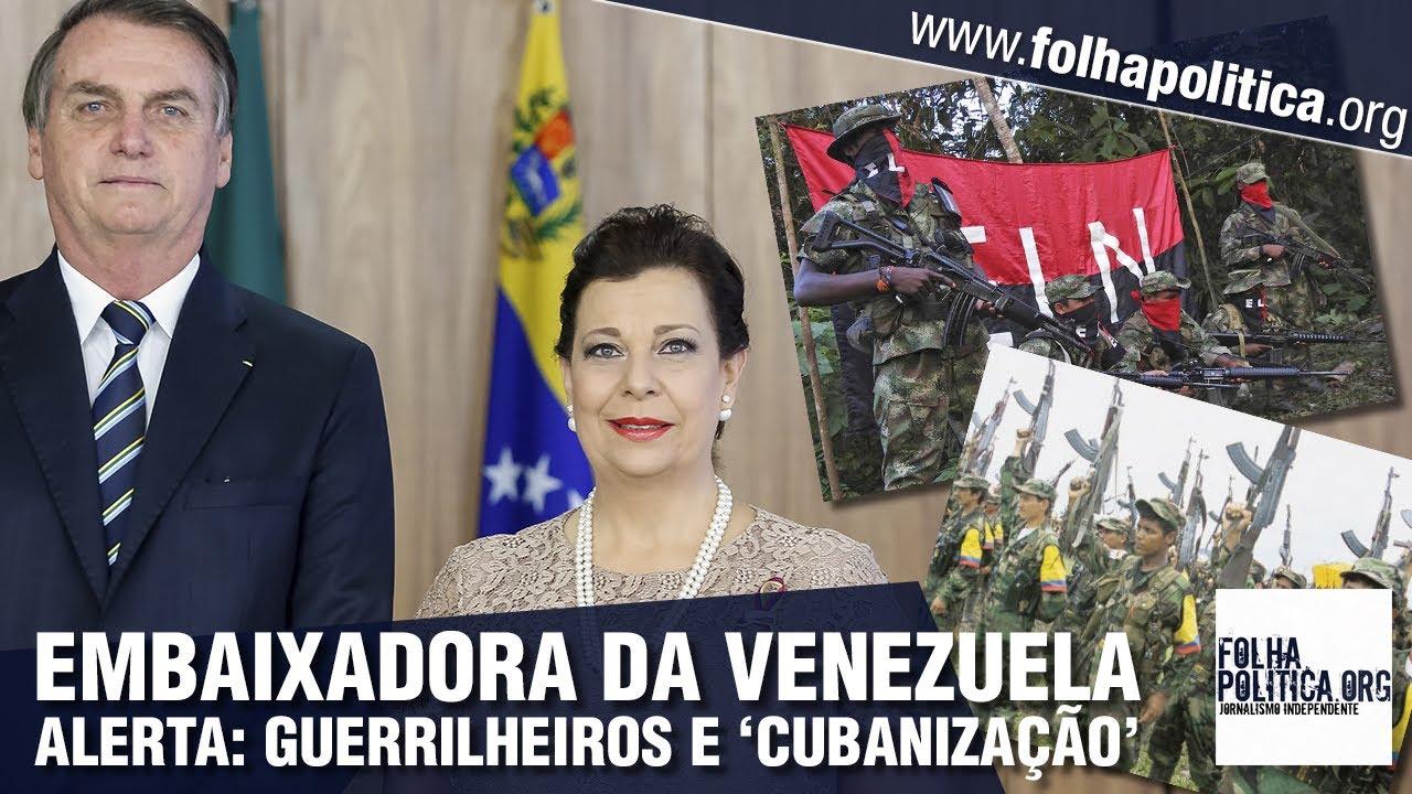 Embaixadora da Venezuela alerta o Brasil para guerrilheiros da Colômbia e 'cubanização' da Venezuela