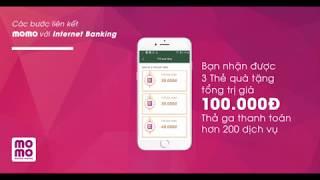 3 bước liên kết Ví MoMo với Internet Banking: Thanh toán tiện ích với 3 thẻ quà tặng