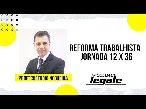 REFORMA TRABALHISTA - Jornada 12 X 36
