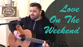 John Mayer - Love on The Weekend (Acoustic Cover)