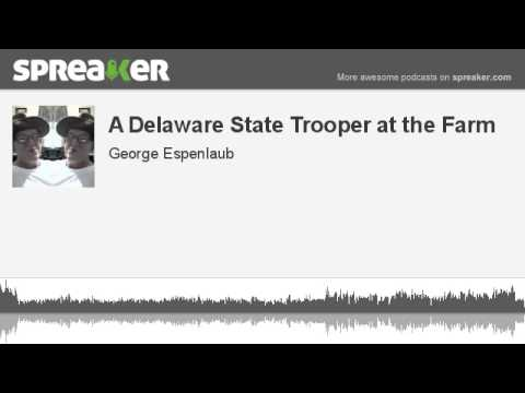 A Delaware State Trooper at the Farm (made with Spreaker)