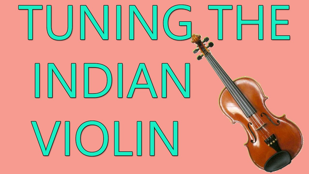Tuning the Violin for Carnatic Music | Sunadam com