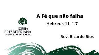 A fé que não falha. Hb 11.1-7.