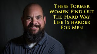 Previous females, now male, explain life isn't better as a man, it's much harder.
