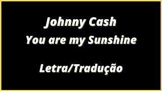 Johnny Cash - You are my Sunshine (Legendado)   Letra/tradução