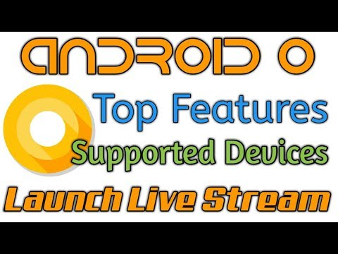 Google Android O Top features, Release Date, Devices Supported, live stream of launch on August 21