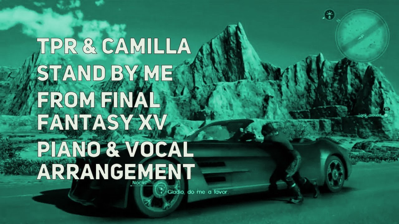 Tpr Camillaschoice Stand By Me Final Fantasy Xv Piano Vocal Cover